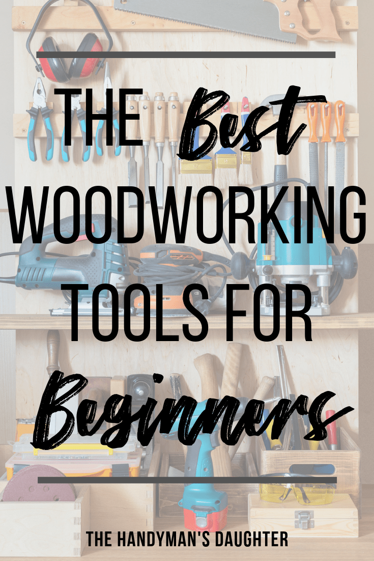 The Best Woodworking Tools For Beginners The Handyman S Daughter