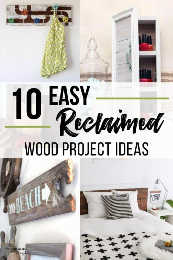 image collage of easy reclaimed wood projects with text 10 Easy Reclaimed Wood Project Ideas