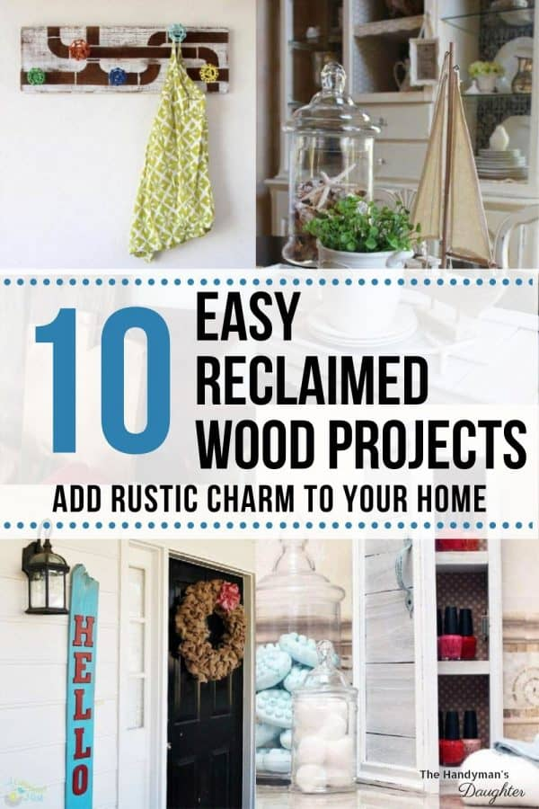 image collage of easy reclaimed wood projects with text 10 Easy Reclaimed Wood Project Ideas, Add Rustic Charm To Your Home