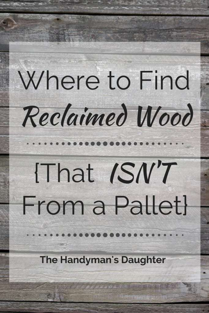"rustic wood with text overlay reading ""where to get reclaimed wood that isn't from a pallet"""