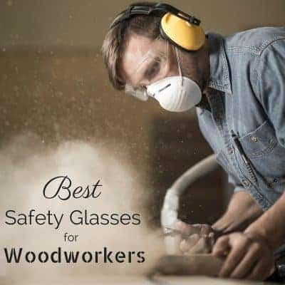 Workshop Wednesday – Best Safety Glasses for Woodworking