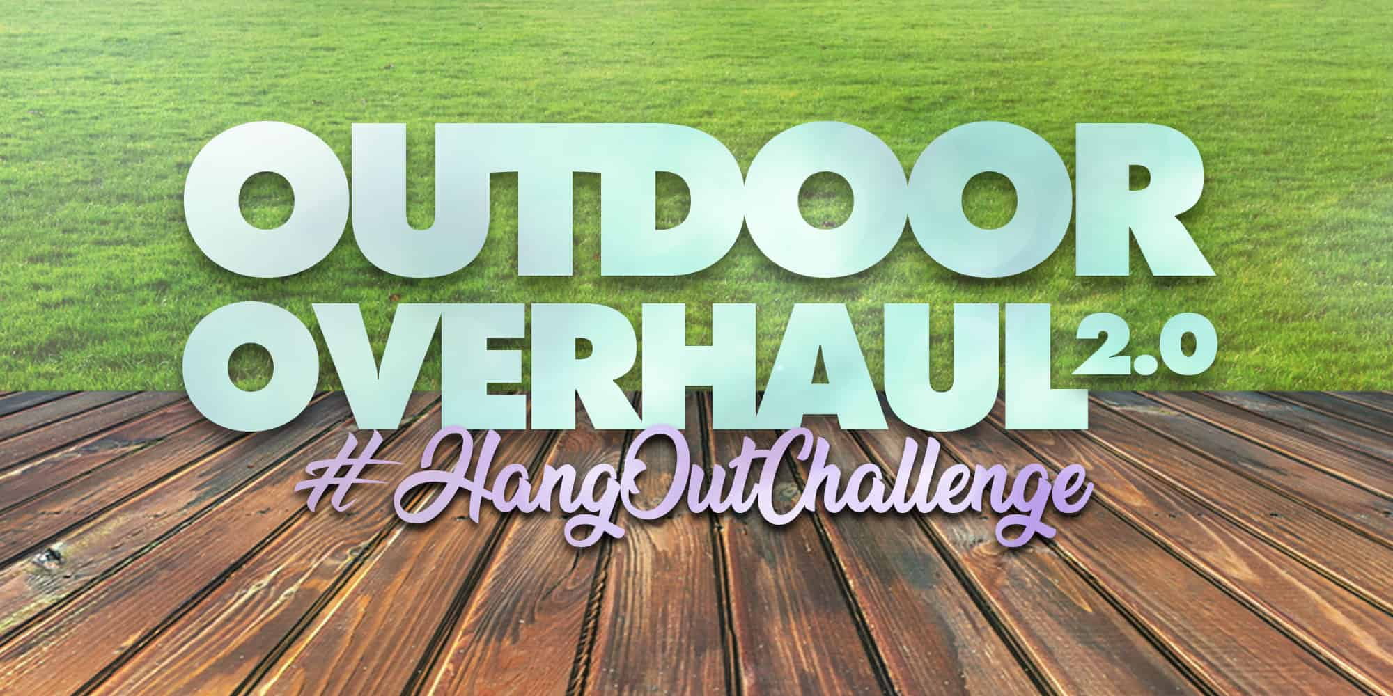 Outdoor Overhaul 2.0 #hangoutchallenge