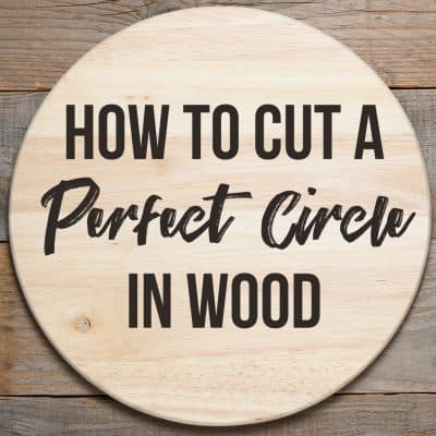 "wooden circle with text overlay ""How to Cut a Perfect Circle in Wood"""